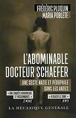 L'Abominable Docteur Schaefer. Une secte nazie et pédophile dans les Andes de Frederic Ploquin