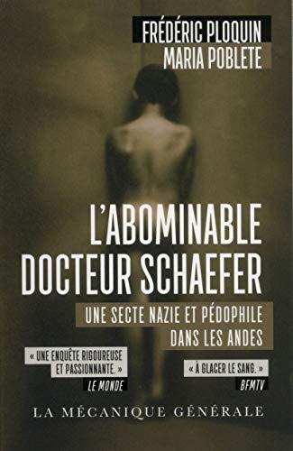 L'Abominable Docteur Schaefer. Une secte nazie et pédophile dans les Andes