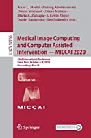 Medical Image Computing and Computer Assisted Intervention – MICCAI 2020: 23rd International Conference, Lima, Peru, October 4–8, 2020, Proceedings, Part VI (Lecture Notes in Computer Science, 12266)