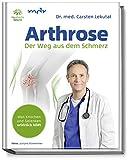 Arthrose: Der Weg aus dem Schmerz - Was Knochen und Gelenken wirklich hilft - In 10 Schritten zur Schmerzfreiheit mit Übungen für schmerzfreie Knochen und Gelenke - Knie -...