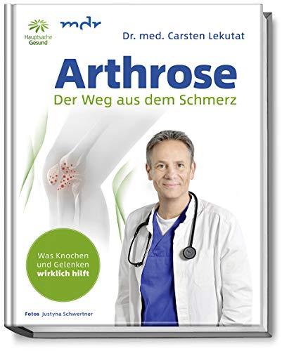 Arthrose: Der Weg aus dem Schmerz - Was Knochen und Gelenken wirklich hilft - In 10 Schritten zur Schmerzfreiheit mit Übungen für schmerzfreie Knochen und Gelenke - Knie - Hüfte - Schulter - Rücken