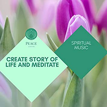 Create Story Of Life And Meditate - Spiritual Music