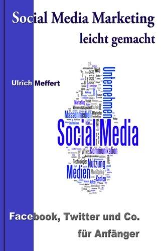 Social Media Marketing leicht gemacht: Facebook, Twitter und Co. für Anfänger