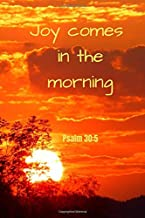 Joy comes in the morning | Psalm 30:5: Notebook Cover with Bible Verse to use as Notebook | Planner | Journal - 120 pages blank lined - 6x9 inches (A5)