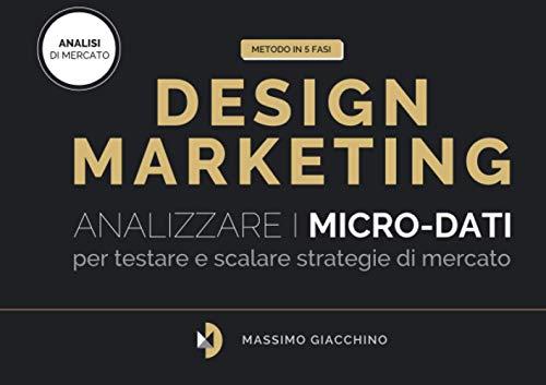 Metodo Design Marketing: Analizzare i micro-dati per testare e scalare strategie di mercato