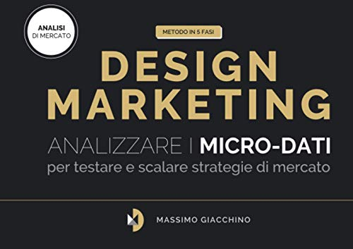 Metodo Design Marketing: Analizzare i micro-dati per testare e scalare strategie di mercato