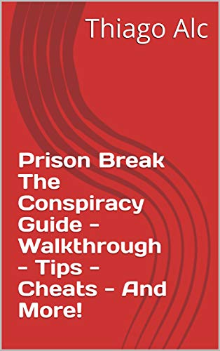 Prison Break The Conspiracy Guide - Walkthrough - Tips - Cheats - And More! (English Edition)