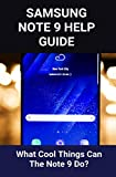 Samsung Note 9 Help Guide: What Cool Things Can The Note 9 Do?: Samsung Galaxy Note 9 Setup Guide (English Edition)