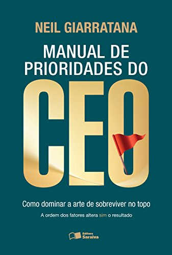 MANUAL DE PRIORIDADES DO CEO - Como dominar a arte de sobreviver no topo