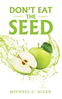 Don't Eat the Seed