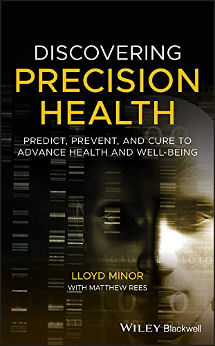 Discovering Precision Health: Predict, Prevent, and Cure to Advance Health and Well-Being