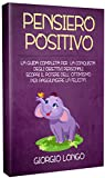 pensiero positivo: la guida completa per la conquista degli obiettivi personali. scopri il potere dell' ottimismo per raggiungere la felicità.
