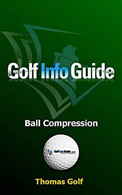 Golf Info Guide: Ball Compression and Spin (The Key Principles Book 7)