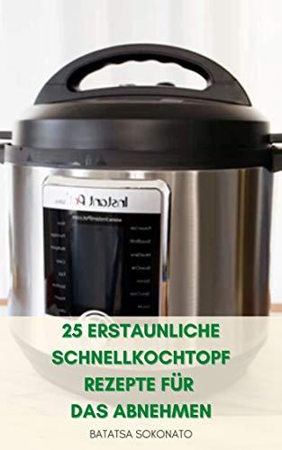 25 Erstaunliche Schnellkochtopf Rezepte Für Das Abnehmen : Rezepte Für Ernährung - Abendessen Rezepte - Mittagessen Rezepte - Suppen Und Eintöpfe - Kochtipps