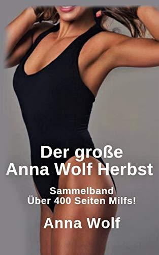 Der große Anna Wolf Herbst: Sammelband Über 400 Seiten Milfs!
