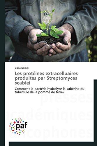 Les protéines extracelluaires produites par Streptomyces scabiei: Comment la bactérie hydrolyse la subérine du tubercule de la pomme de terre? (Omn.Pres.Franc.)