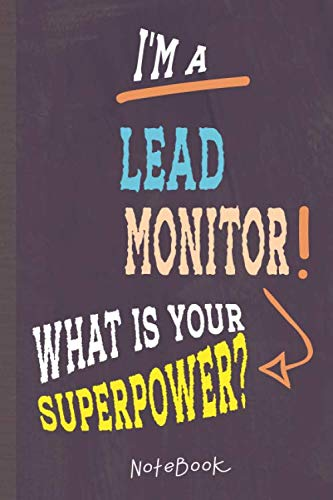 I'm a Lead Monitor! What's Your Superpower?: Lined Notebook, 100 Pages, 6 x 9, Blank Journal To Write In, Gift for Co-Workers, Colleagues, Boss, Friends or Family