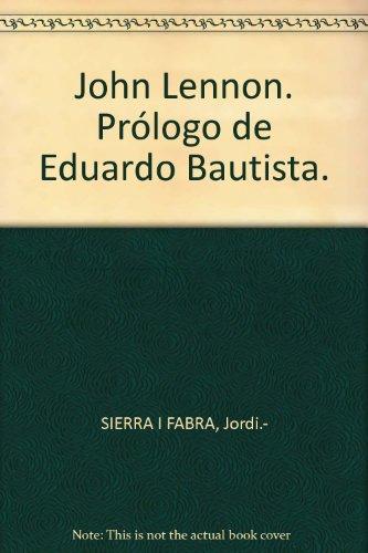 John Lennon. Prólogo de Eduardo Bautista. [Tapa blanda] by SIERRA I FABRA, Jo...