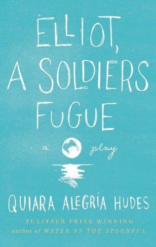 Elliot, A Soldier's Fugue by Quiara Alegr?-a Hudes (2012-12-11)