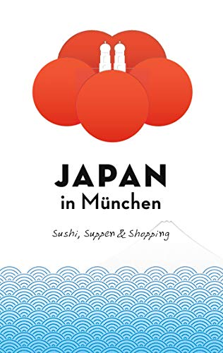 Japan in München: Sushi, Suppen und Shopping (Japan in Deutschland 1)