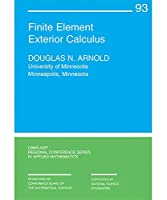 Finite Element Exterior Calculus (CBMS-NSF Regional Conference Series in Applied Mathematics)