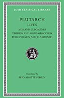 Lives, Volume X: Agis and Cleomenes. Tiberius and Gaius Gracchus. Philopoemen and Flamininus (Loeb Classical Library)