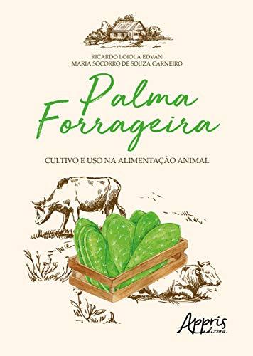 Palma Forrageira. Cultivo e Uso na Alimentação Animal
