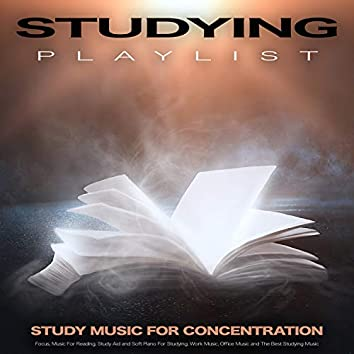 Studying Playlist: Study Music For Concentration, Focus, Music For Reading, Study Aid and Soft Piano For Studying, Work Music, Office Music and The Best Studying Music
