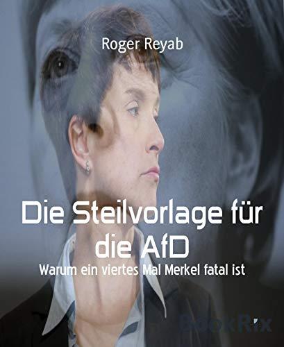 Die Steilvorlage für die AfD: Warum ein viertes Mal Merkel fatal ist