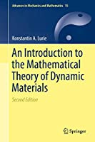 An Introduction to the Mathematical Theory of Dynamic Materials (Advances in Mechanics and Mathematics (15))