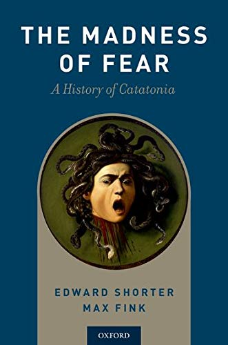 The Madness of Fear: A History of Catatonia