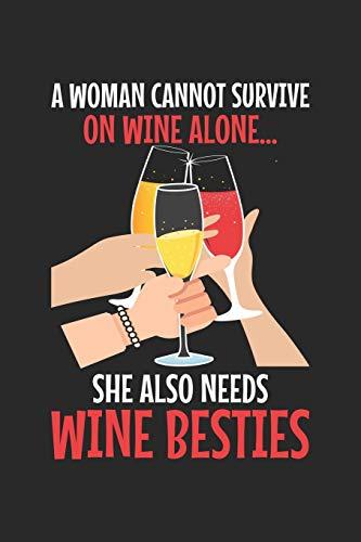 A woman cannot survive on wine alone... she also needs wine besties: Wein Freundin Trinker Besties Diva Notizbuch liniert 120 Seiten für Notizen Zeichnungen Formeln Organizer Tagebuch