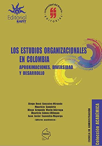 Los estudios organizacionales en Colombia: Aproximaciones,diversas y desarrollo