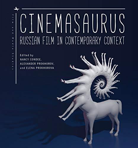 Cinemasaurus: Russian Film in Contemporary Context (Film and Media Studies)