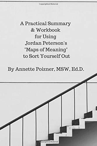 """A Practical Summary & Workbook for Using Jordan Peterson's """"Maps of Meaning"""" to Sort Yourself Out"""