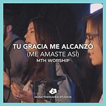 Tu Gracia Me Alcanzó (Me Amaste Así) [feat. Mth Worship]