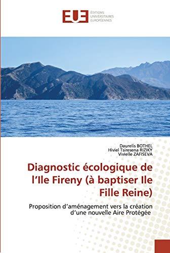 Diagnostic écologique de l'Ile Fireny (à baptiser Ile Fille Reine): Proposition d'aménagement vers la création d'une nouvelle Aire Protégée