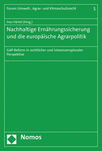 Nachhaltige Ernahrungssicherung Und Die Europaische Agrarpolitik: Gap-Reform in Rechtlicher Und Inte