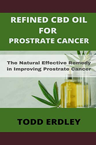 Refined CBD Oil for Prostrate Cancer: The Natural Effective Remedy in Improving Prostrate Cancer
