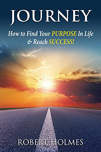 Journey : How To Find Your Purpose In Life & Reach Success