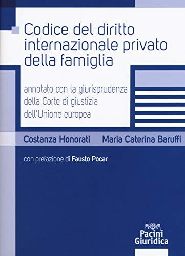Codice del diritto internazionale privato della famiglia annotato con la giurisprudenza della Corte di giustizia dell'Unione Europea