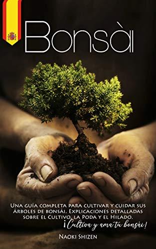 Bonsái: Una guía completa para cultivar y cuidar sus árboles de bonsái. Explicaciones detalladas sobre el cultivo, la poda y el hilado. ¡Cultiva y ama tu bonsái!