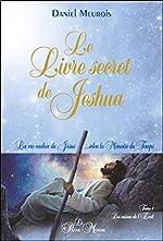 Le Livre secret de Jeshua - La vie cachée de Jésus... selon la Mémoire du Temps T1 de Daniel Meurois