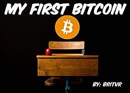 My First Bitcoin by [Britten (Britvr) Adams]