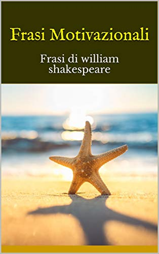 Frasi Motivazionali Frasi Di William Shakespeare Italian Edition