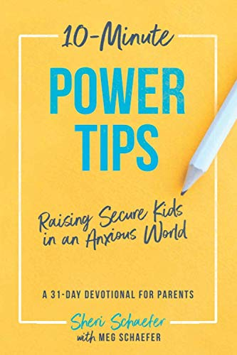 10-Minute Power Tips: Raising Secure Kids in an Anxious World: A 31-day devotional for parents