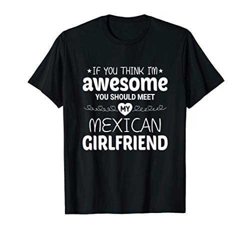 Mens My Mexican Girlfriend Is Awesome Funny Boyfriend T-Shirt