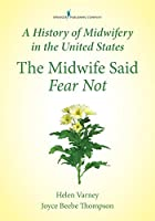 A History of Midwifery in the United States: The Midwife Said Fear Not