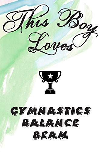 This Boy Loves GYMNASTICS BALANCE BEAM Notebook : Simple Notebook, Awesome Gift For Boys , Decorative Journal for GYMNASTICS BALANCE BEAM Lover: ... Pages,100 pages, 6x9, Soft cover, Mate Finish