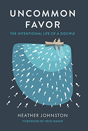 Uncommon Favor: The Intentional Life of a Disciple